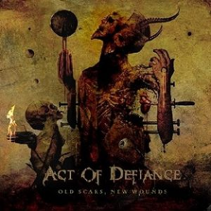 From the archives: Act Of Defiance- Old Scars, New Wounds (Album- 2017)